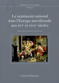 Le sentiment national dans l'Europe méridionale aux XVIe et XVIIe siècles : France, Espagne, Italie