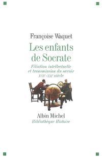Les enfants de Socrate : filiation intellectuelle et transmission du savoir, XVIIe-XXIe siècle