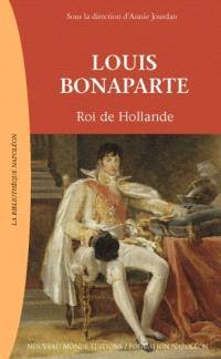 Louis Bonaparte : roi de Hollande