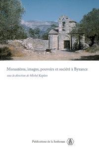 Monastères, images, pouvoirs et société à Byzance : nouvelles approches du monachisme byzantin