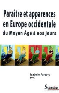 Paraître et apparences en Europe occidentale du Moyen Age à nos jours