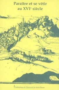 Paraître et se vêtir au XVIe siècle : actes du XIIIe colloque du Puy-en-Velay, 2005