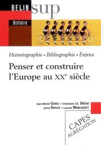 Penser et construire l'Europe au XXe siècle : historiographie, bibliographie, enjeux