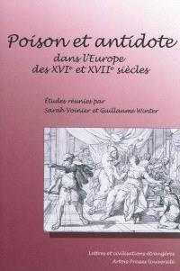 Poison et antidote dans l'Europe des XVIe et XVIIe siècles