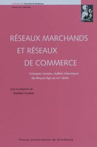 Réseaux marchands et réseaux de commerce : concepts récents, réalités historiques du Moyen Age au XIXe siècle