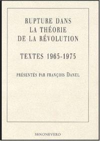 Rupture dans la théorie de la révolution, textes 1965-1975