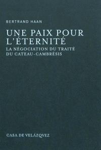 Une paix pour l'éternité : la négociation du traité du Cateau-Cambrésis