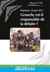Waterloo, 18 juin 1815 : Grouchy est-il responsable de la défaite?