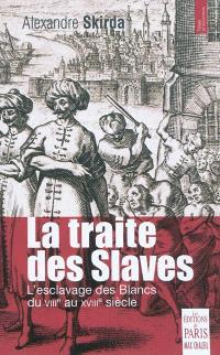 La traite des Slaves : l'esclavage des Blancs du VIIIe au XVIIIe siècle