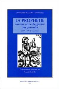 La prophétie comme arme de guerre des pouvoirs : XVe-XVIIe siècles