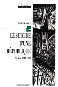 Le Suicide d'une République : Weimar 1918-1933