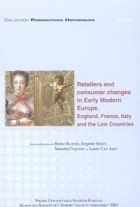 Retailers and consumer changes in early modern Europe : England, Italy and the Low Countries = Marchands et consommateurs, les mutations de l'Europe moderne : Angleterre, France, Italie, Pays-Bas : actes de la session Retailers and consumers changes