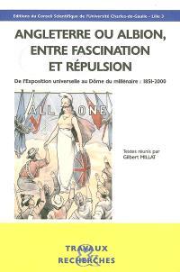 Angleterre ou Albion, entre fascination et répulsion : de l'Exposition universelle au Dôme du millénaire : 1851-2000