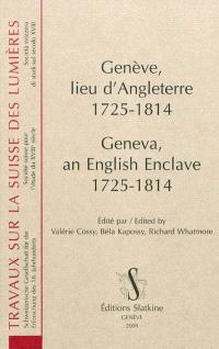 Genève, lieu d'Angleterre (1725-1814) = Geneva, an English enclave (1725-1814)