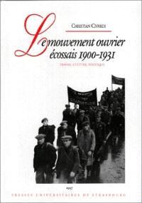 Le mouvement ouvrier écossais 1900-1931 : travail, culture, politique