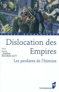 Dislocation des Empires : les perdants de l'histoire
