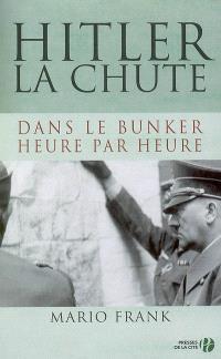 Hitler, la chute : dans le bunker, heure par heure