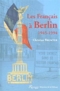 Les Français à Berlin : 1945-1994