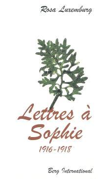 Lettres à Sophie : 1916-1918. Suivi de A la rencontre de Rosa Luxembourg