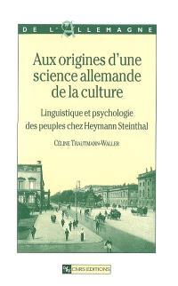 Aux origines d'une science allemande de la culture : linguistique et psychologie des peuples chez Heymann Steinthal