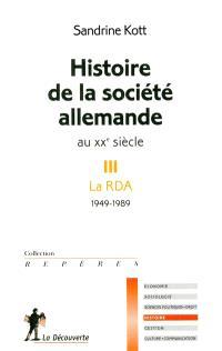 Histoire de la société allemande au XXe siècle. Volume 3, La RDA (1949-1989)