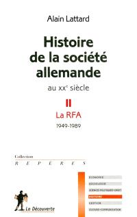 Histoire de la société allemande au XXe siècle. Volume 2, La RFA : 1949-1989