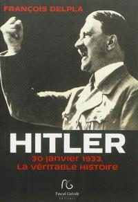 Hitler : 30 janvier 1933, la véritable histoire