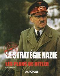 La stratégie nazie : les plans de Hitler