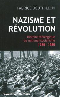 Nazisme et Révolution : histoire théologique du national-socialisme : 1789-1989