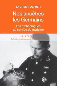 Nos ancêtres les Germains : les archéologues français et allemands au service du nazisme