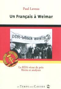 Un Français à Weimar : la RDA vécue de près : récits et analyses
