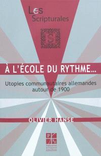 A l'école du rythme... : utopies communautaires allemandes autour de 1900