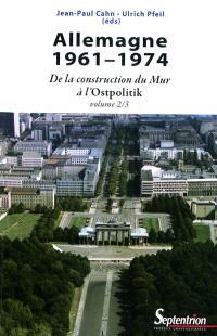 Allemagne. Volume 2, 1961-1974 : de la construction du mur à l'Ostpolitik