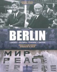 Berlin : libérée, occupée, divisée, unifiée