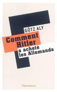 Comment Hitler a acheté les Allemands : le IIIe Reich, une dictature au service du peuple
