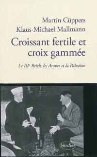 Croissant fertile et croix gammée : le IIIe Reich, les Arabes et la Palestine