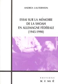 Essai sur la mémoire de la Shoah en Allemagne fédérale : 1945-1990