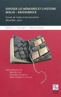 Exposer les mémoires et l'histoire, Berlin-Ravensbrück : carnet de visites et de rencontres, décembre 2007