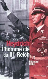 Heydrich, l'homme clef du IIIe Reich