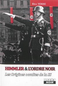 Himmler & l'Ordre noir : les origines occultes de la SS