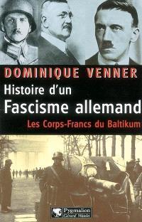 Histoire d'un fascisme allemand : les corps-francs du Baltikum et la révolution conservatrice