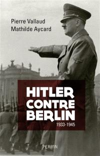 Hitler contre Berlin : 1933-1945