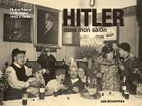 Hitler dans mon salon : photos privées d'Allemagne, 1933 à 1945