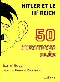 Hitler et le IIIe Reich : 50 questions clés