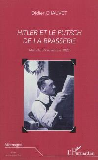 Hitler et le putsch de la brasserie : Munich, 8-9 novembre 1923