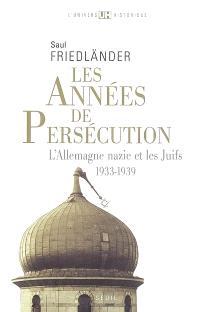 L'Allemagne nazie et les Juifs. Volume 1, Les années de persécution : 1933-1939