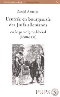 L'entrée en bourgeoisie des juifs allemands ou Le paradigme libéral (1800-1933)