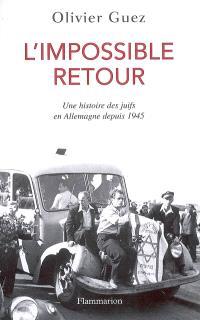 L'impossible retour : une histoire des juifs en Allemagne depuis 1945