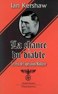 La chance du diable : le récit de l'opération Walkyrie
