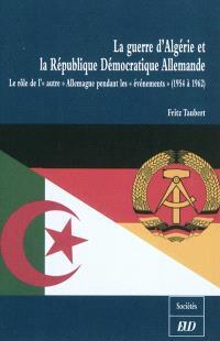 La guerre d'Algérie et la République Démocratique Allemande : le rôle de l'autre Allemagne pendant les événements (1954 à 1962)
